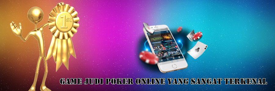 Game Judi Poker Online Yang Sangat Terkenal